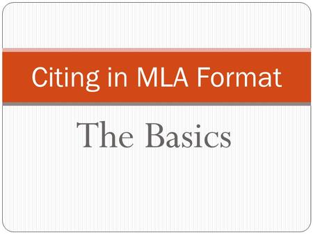 The Basics Citing in MLA Format. What is a Works Cited Page and why do we need it? It's a list of all the resources you used in your project, paper, etc.