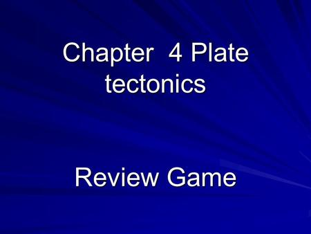 Chapter 4 Plate tectonics Review Game. What are the 4 layers of the Earth? Crust, mantle, inner core, outer core.
