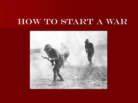 How To Start A War. After the assassination war seems inevitable After the assassination war seems inevitable The major players The major players in the.