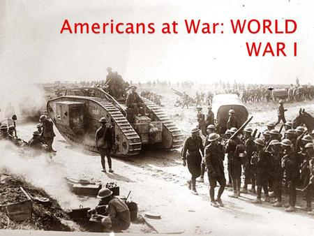  Congress declared war in April 1917  More than a year passed before American troops made a significant contribution to the war  ALLIED POWERS: Britain,