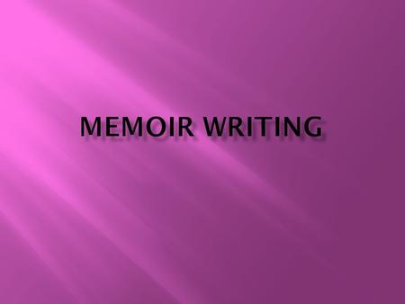  A memoir is a piece of autobiographical writing, usually shorter in nature than a comprehensive autobiography. The memoir, especially as it is being.