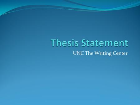 UNC The Writing Center. A thesis statement: tells the reader how you will interpret the significance of the subject matter under discussion. is a road.