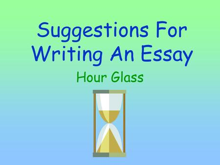 Suggestions For Writing An Essay