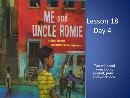 Lesson 18 Day 4 You will need your book, journal, pencil, and workbook.