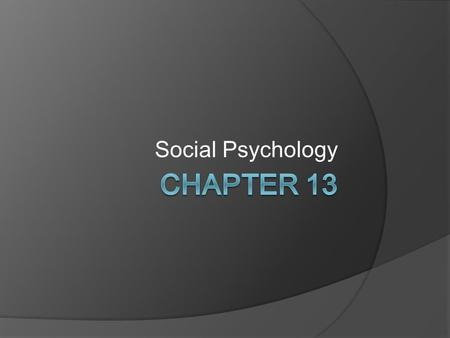 Social Psychology.  Person perception  Attribution processes  Interpersonal attraction  Attitudes  Conformity and obedience  Behavior in groups.