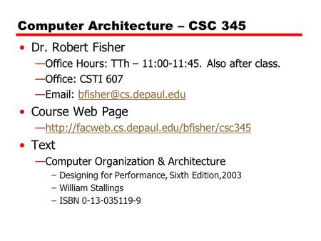 Computer Architecture – CSC 345 Dr. Robert Fisher —Office Hours: TTh – 11:00-11:45. Also after class. —Office: CSTI 607 —