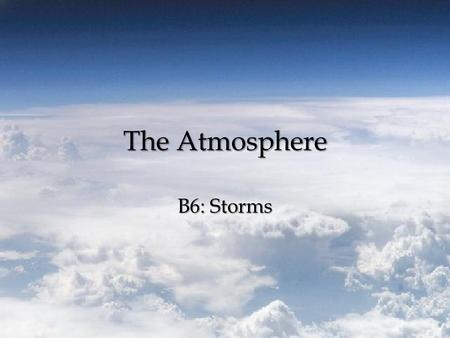 The Atmosphere B6: Storms. Storms Storm – A violent disturbance in the atmosphere as the result of sudden changes in air pressure and rapid air movement.