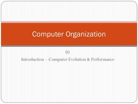 01 Introduction – Computer Evolution & Performance Computer Organization.