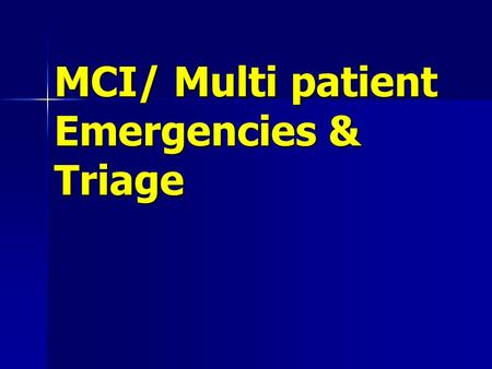 MCI/ Multi patient Emergencies & Triage. Class Objectives Describe an MCIDescribe an MCI Develop and implement an initial action plan for the MCI sceneDevelop.