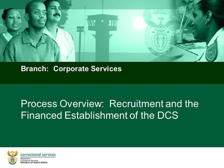 Process Overview: Recruitment and the Financed Establishment of the DCS Branch: Corporate Services.
