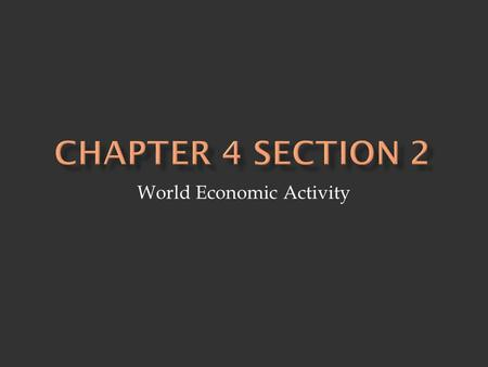 World Economic Activity. 1. Primary Activities - economic activities that rely upon natural resources - examples: fishing, farming, mining, forestry -