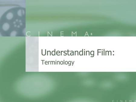 Understanding Film: Terminology Shot- a piece of unedited film In establishing a shot a director must consider what he/she is trying to communicate to.