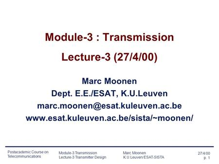 27/4/00 p. 1 Postacademic Course on Telecommunications <strong>Module</strong>-3 Transmission Marc Moonen Lecture-3 Transmitter Design K.U.Leuven/ESAT-SISTA <strong>Module</strong>-3 :