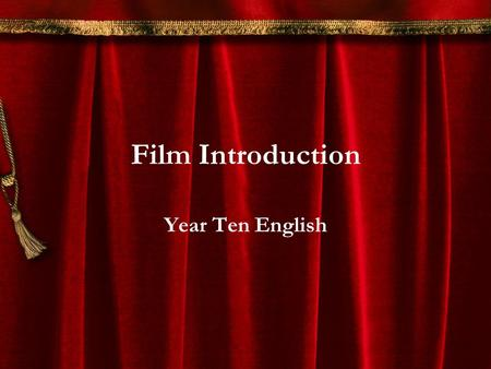 Film Introduction Year Ten English. Why do we study film? Films are a powerful medium which can influence our thoughts and behaviours. They can provide.