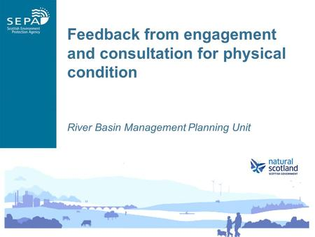 Feedback from engagement and consultation for physical condition River Basin Management Planning Unit.
