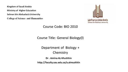 Kingdom of Saudi Arabia Ministry of Higher Education Salman bin Abdualaziz University College of Science <strong>and</strong> Humanities Course Code: BIO 2010 Course Title: