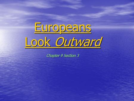 Europeans Look Outward Chapter 9 Section 3