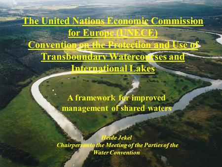 The United Nations Economic Commission for Europe (UNECE) Convention on the Protection and Use of Transboundary Watercourses and International Lakes A.