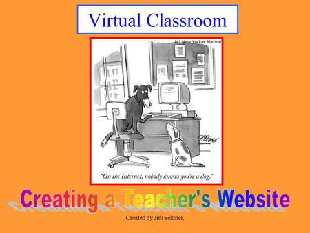 Created by Jim Seldner, Virtual Classroom. Created by Jim Seldner, What you will be able to do….! Create a web pageLearn most of the edit buttons Insert.
