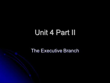 Unit 4 Part II The Executive Branch. Leader of The Executive Branch.