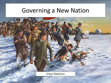 Governing a New Nation Shays' Rebellion. Government by the States During the American Revolution, many states created a constitution – a document stating.