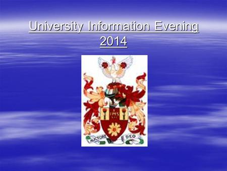 University Information Evening 2014. Why Higher Education?  Increase potential earnings*  Better career prospects  Benefit the wider community  Social.