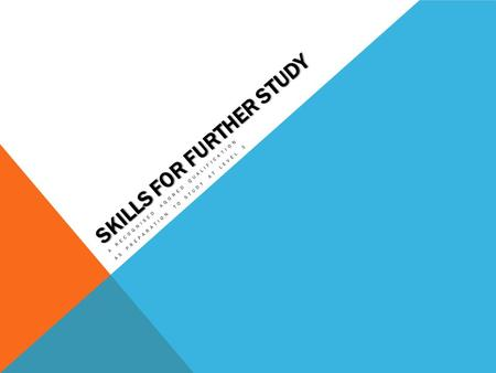 SKILLS FOR FURTHER STUDY A RECOGNISED AGORED QUALIFICATION AS PREPARATION TO STUDY AT LEVEL 3.