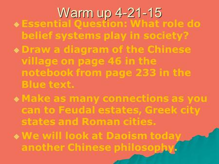 Warm up 4-21-15   Essential Question: What role do belief systems play in society?   Draw a diagram of the Chinese village on page 46 in the notebook.