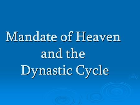 Mandate of Heaven and the Dynastic Cycle. Mandate of Heaven  The belief that heaven granted a ruler a mandate or 'divine right to rule'  Linked Power.
