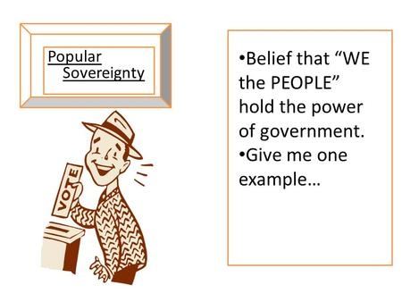 "Belief that ""WE the PEOPLE"" hold the power of government."