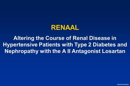 0902CZR01NL537SS0901 RENAAL Altering the Course of Renal Disease in Hypertensive Patients with Type 2 Diabetes and Nephropathy with the A II Antagonist.