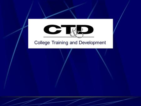College Training and Development. To prepare College employees to develop skills needed for current jobs, assist them in effectively responding to job.