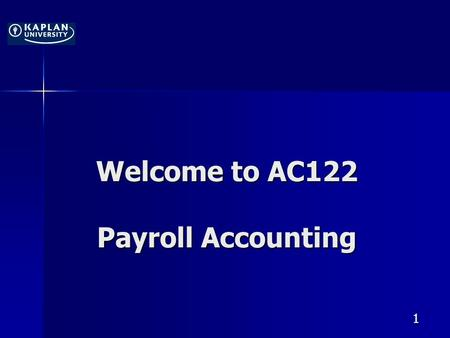 Welcome to AC122 Payroll Accounting 1. AC122 Payroll Accounting Seminar 1 Jim Eads, CPA, MST, MSF 2.
