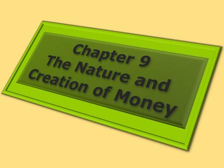 1. WHAT IS MONEY? Learning Objectives 1.Define money and discuss its three basic functions. 2.Distinguish between commodity money and fiat money, giving.