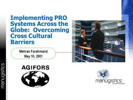 Implementing PRO Systems Across the Globe: Overcoming Cross Cultural Barriers Mehran Farahmand May 10, 2001.