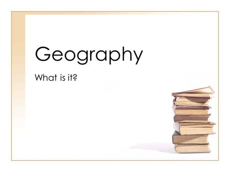 Geography What is it?.