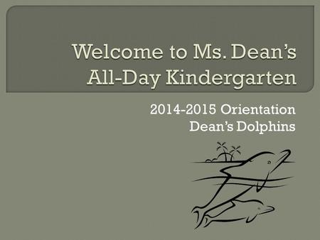 2014-2015 Orientation Dean's Dolphins.   is the best:  You may also send a note in your child's folder.