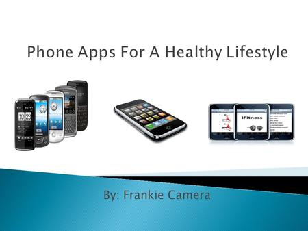 By: Frankie Camera.  Cell phones now have all the power and technology of a computer in the palm of you're hand  There are over 10,000 health applications.
