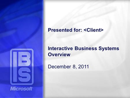 Presented for: Interactive Business Systems Overview December 8, 2011.