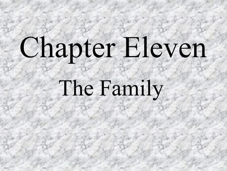 Chapter Eleven The Family. What would you look for in a spouse? What's your dream man/woman like? How many of these traits do you have? What would life.