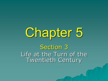Section 3 Life at the Turn of the Twentieth Century