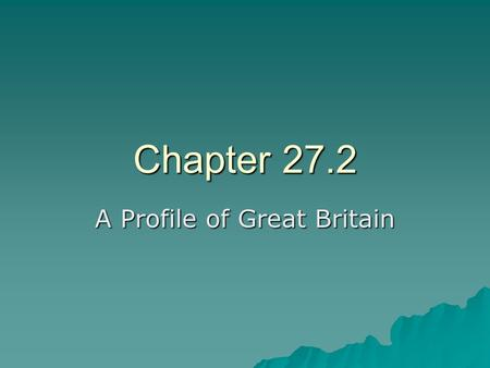 Chapter 27.2 A Profile of Great Britain. A Parliamentary Democracy  Great Britain, or the U.K., is an island nation that includes England, Scotland,