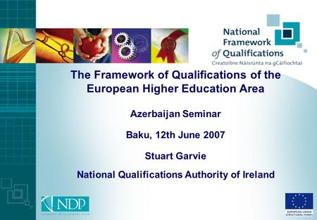The Framework of Qualifications of the European Higher Education Area Azerbaijan Seminar Baku, 12th June 2007 Stuart Garvie National Qualifications Authority.