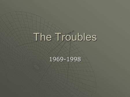 The Troubles 1969-1998. Overview  Three Decades of Violence between Northern Ireland's (mainly Irish/Catholic) nationalist community and unionist community.