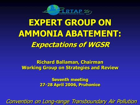 EXPERT GROUP ON AMMONIA ABATEMENT: Expectations of WGSR Richard Ballaman, Chairman Working Group on Strategies and Review Seventh meeting 27-28 April 2006,