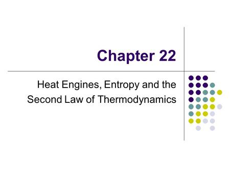 Chapter 22 Heat Engines, Entropy and the Second Law of Thermodynamics.