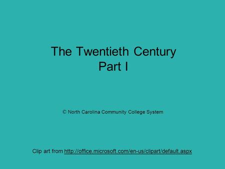 The Twentieth Century Part I Clip art from  © North Carolina Community College System.