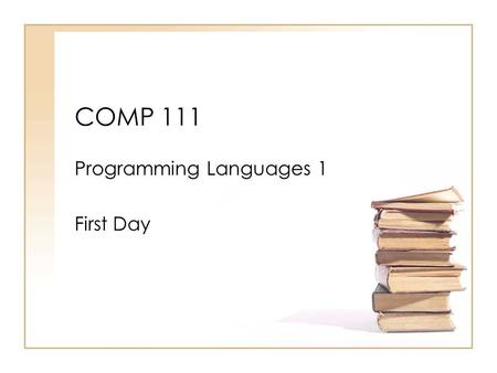 COMP 111 Programming Languages 1 First Day. Course COMP111 Dr. Abdul-Hameed Assawadi Office: Room AS15 – No. 2 Tel: 4557050 Ext. ??