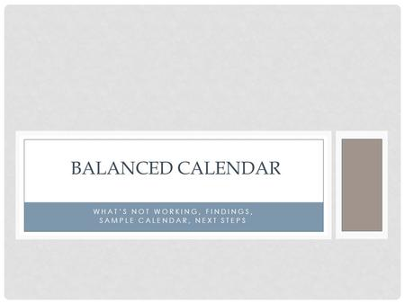 WHAT'S NOT WORKING, FINDINGS, SAMPLE CALENDAR, NEXT STEPS BALANCED CALENDAR.