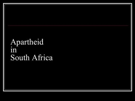 Apartheid in South Africa. What does Apartheid mean? Separate Racial segregation.